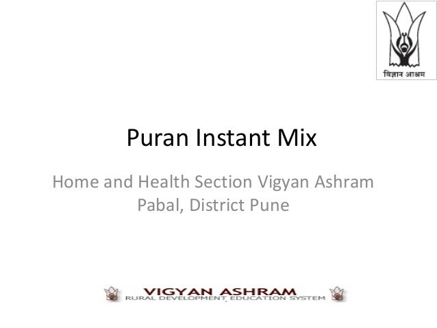 Puran Instant MixHome and Health Section Vigyan Ashram         Pabal, District Pune