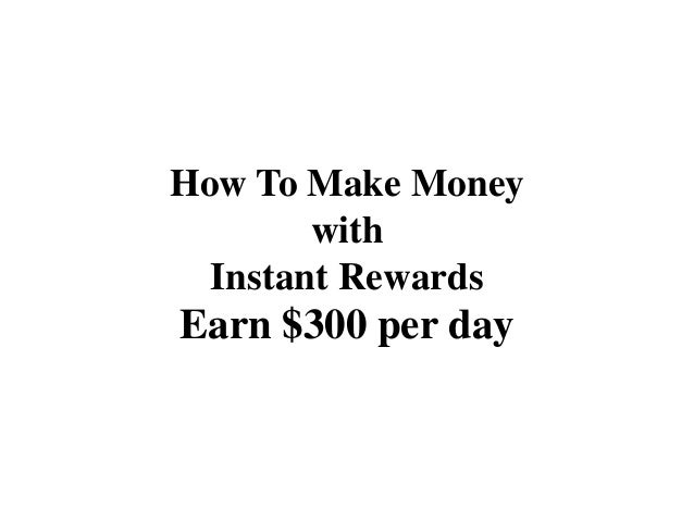 How To Make Money        with  Instant RewardsEarn $300 per day