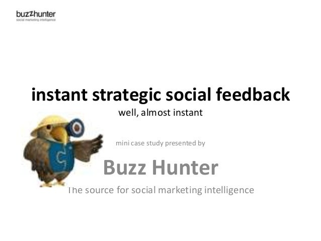 instant strategic social feedback well, almost instant mini case study presented by  Buzz Hunter The source for social mar...