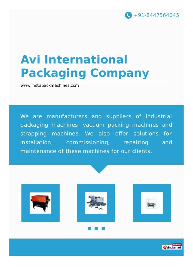 +91-8447564045 Avi International Packaging Company www.instapackmachines.com We are manufacturers and suppliers of industr...
