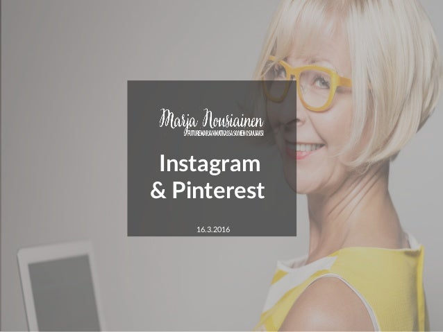 Instagram & Pinterest 16.3.2016