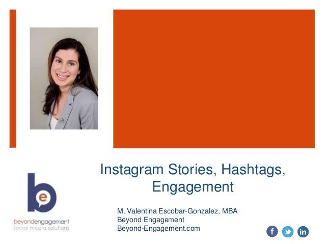 Instagram Stories, Hashtags, Engagement M. Valentina Escobar-Gonzalez, MBA Beyond Engagement Beyond-Engagement.com