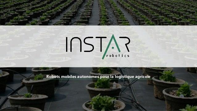 Robots mobiles autonomes pour la logistique agricole 12/12/2018 1