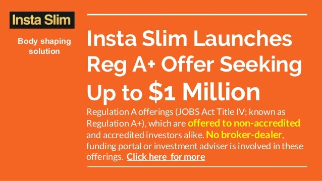 Insta Slim Launches Reg A+ Offer Seeking Up to $1 Million Regulation A offerings (JOBS Act Title IV; known as Regulation A...