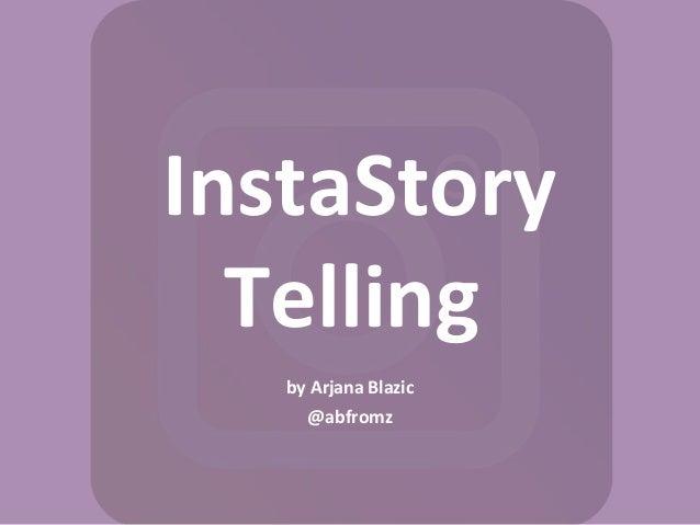 InstaStory Telling by Arjana Blazic @abfromz