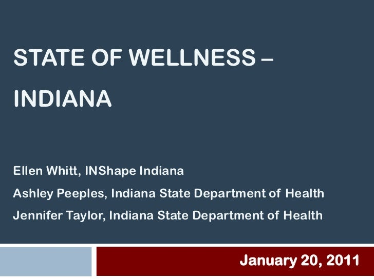 STATE OF WELLNESS –INDIANAEllen Whitt, INShape IndianaAshley Peeples, Indiana State Department of HealthJennifer Taylor, I...