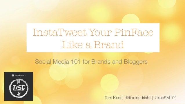 Terri Koen | @findingdrishti | #txscSM101 InstaTweet Your PinFace Like a Brand Social Media 101 for Brands and Bloggers