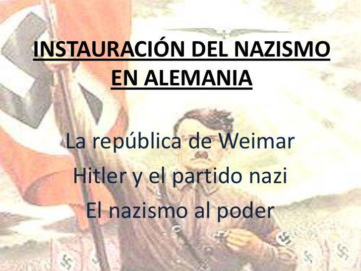 INSTAURACIÓN DEL NAZISMO      EN ALEMANIA  La república de Weimar   Hitler y el partido nazi    El nazismo al poder