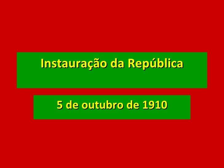 Instauração da República 5 de outubro de 1910