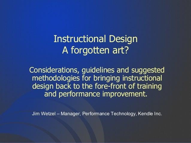 Instructional DesignA forgotten art?Considerations, guidelines and suggestedmethodologies for bringing instructionaldesign...