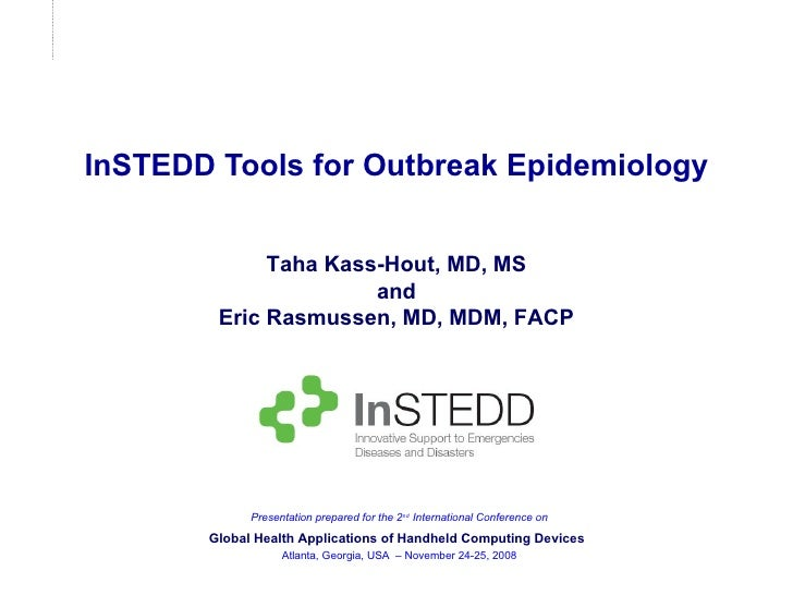 InSTEDD Tools for Outbreak Epidemiology Taha Kass-Hout, MD, MS and Eric Rasmussen, MD, MDM, FACP