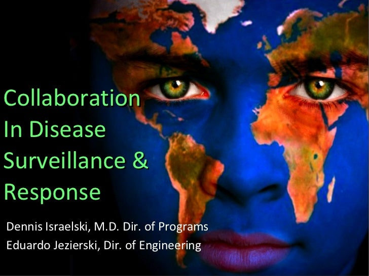 Collaboration  In Disease Surveillance &  Response Dennis Israelski, M.D. Dir. of Programs  Eduardo Jezierski, Dir. of Eng...