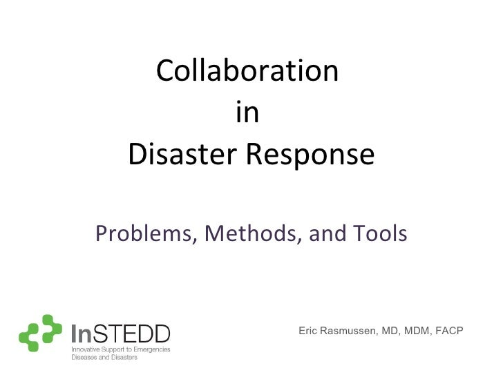 Collaboration  in  Disaster Response Problems, Methods, and Tools Eric Rasmussen, MD, MDM, FACP