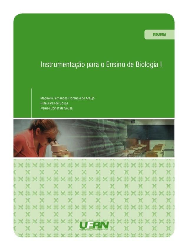 BIOLOGIA  Instrumentação para o Ensino de Biologia I  Magnólia Fernandes Florêncio de Araújo Rute Alves de Sousa Ivanise C...