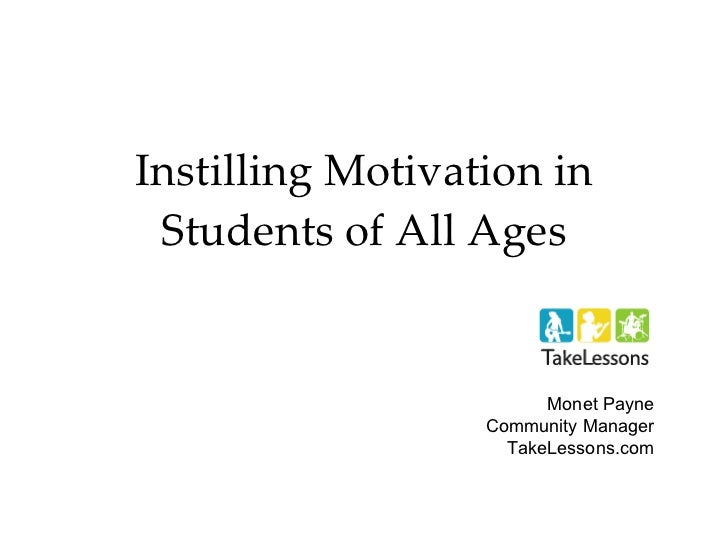 Instilling Motivation in Students of All Ages Monet Payne Community Manager TakeLessons.com
