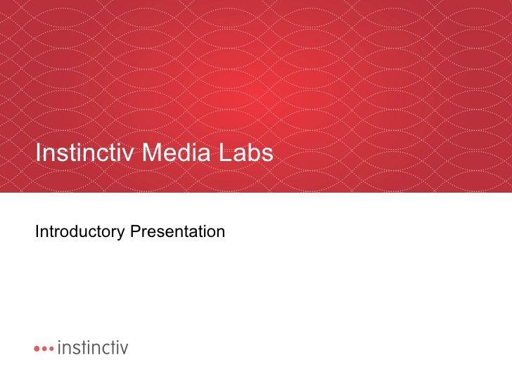 Instinctiv Media Labs Introductory Presentation