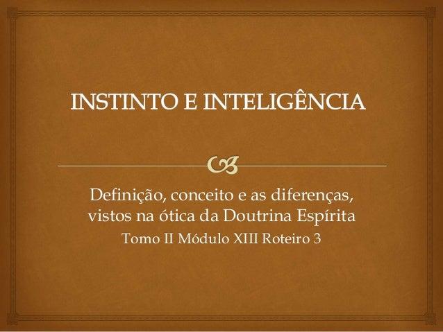 Definição, conceito e as diferenças, vistos na ótica da Doutrina Espírita Tomo II Módulo XIII Roteiro 3