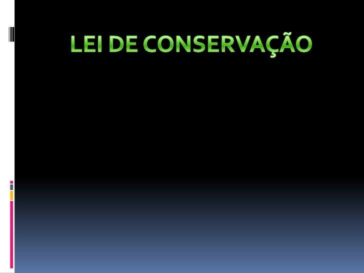 LEI DE CONSERVAÇÃO<br />