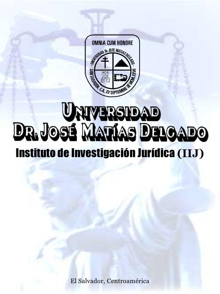 Instituto de Investigación Jurídica (IIJ) <br />El Salvador, Centroamérica<br />