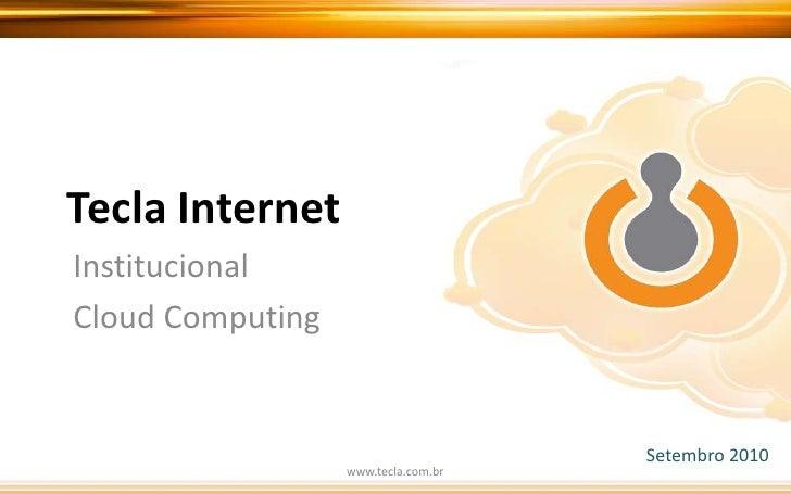 Tecla Internet<br />Institucional<br />Cloud Computing<br />Setembro 2010<br />www.tecla.com.br<br />