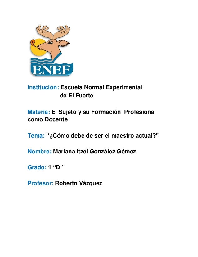 Institución: Escuela Normal Experimental             de El FuerteMateria: El Sujeto y su Formación Profesionalcomo Docente...