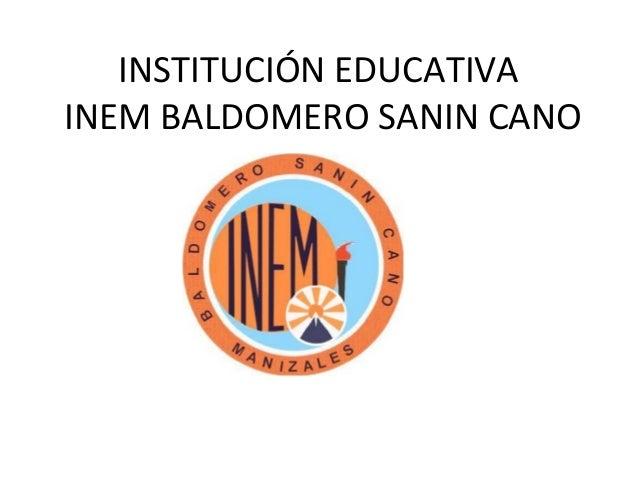 INSTITUCIÓN EDUCATIVAINEM BALDOMERO SANIN CANO
