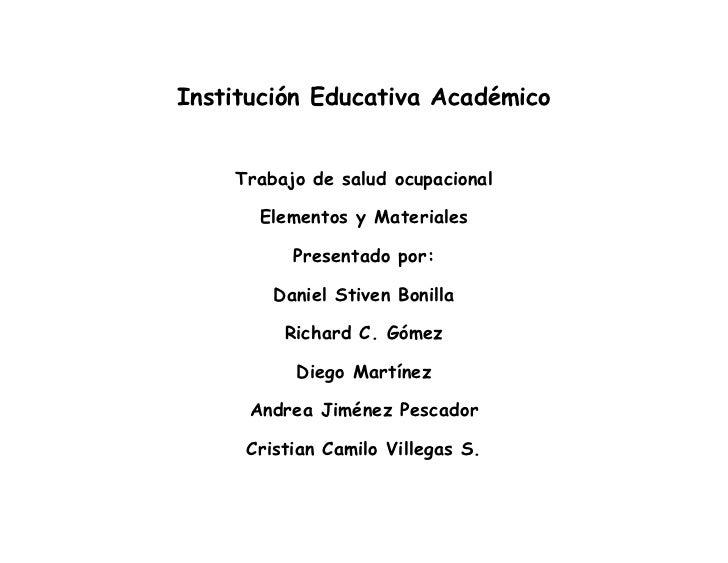 Institución Educativa Académico    Trabajo de salud ocupacional       Elementos y Materiales          Presentado por:     ...