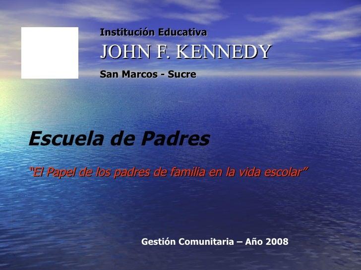 """Institución Educativa JOHN F. KENNEDY San Marcos - Sucre   Escuela de Padres """" El Papel de los padres de familia en la vid..."""
