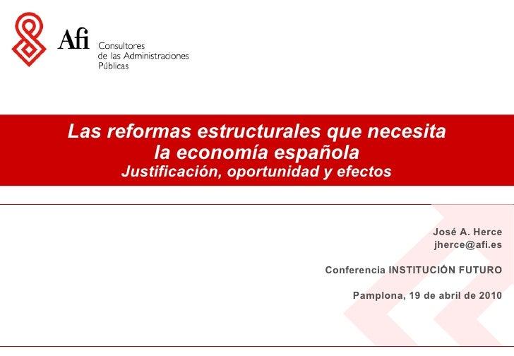 Las reformas estructurales que necesita la economía española Justificación, oportunidad y efectos José A. Herce [email_add...