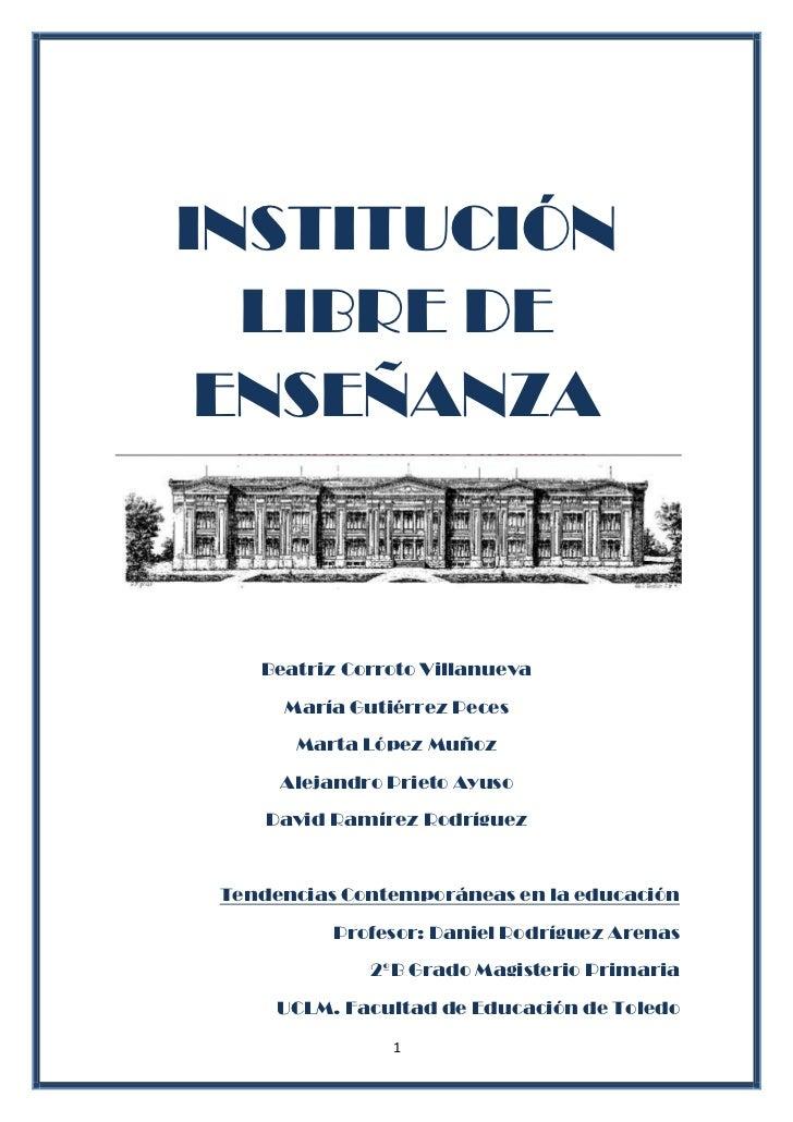 INSTITUCIÓN LIBRE DE ENSEÑANZA<br />Beatriz Corroto Villanueva<br />María Gutiérrez Peces<br />Marta López Muñoz<br />Alej...