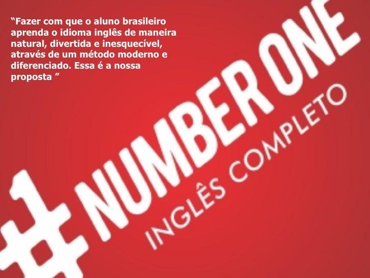 """"""" Fazer com que o aluno brasileiro aprenda o idioma inglês de maneira natural, divertida e inesquecível, através de um mét..."""