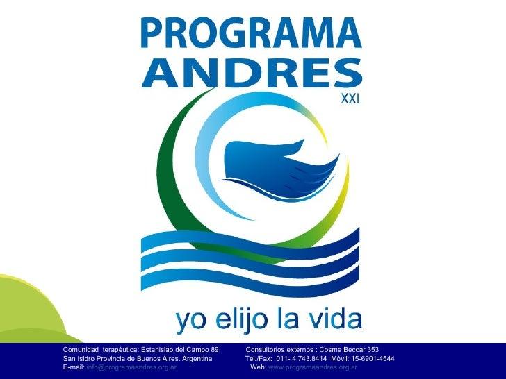 WWW.PROGRAMAANDRES.ORG.ARComunidad terapéutica: Estanislao del Campo 89             Consultorios externos : Cosme Beccar 3...