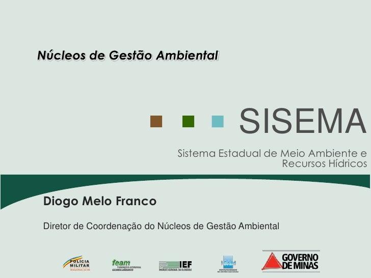 Núcleos de Gestão Ambiental                                              SISEMA                                   Sistema ...