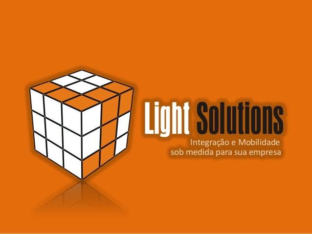 Light Solutions       Integração e Mobilidade  sob medida para sua empresa