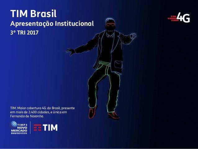 1 Apresentação Institucional TIM Brasil TIM. Maior cobertura 4G do Brasil, presente em mais de 2.400 cidades, e única em F...