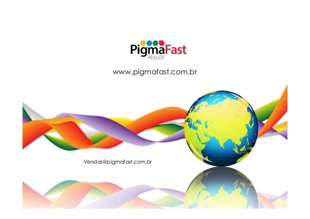www.pigmafast.com.brVendas@pigmafast.com.br