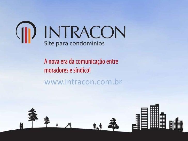 A nova era da comunicação entre <br />moradores e síndico!<br />www.intracon.com.br<br />