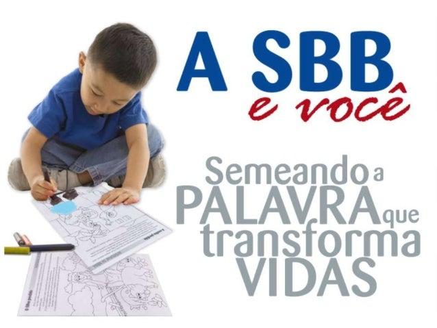 MISSÃO DAS SOCIEDADES BÍBLICAS     Dar a Bíblia a todos, numa linguagem       que possam ler e a um preço             que ...