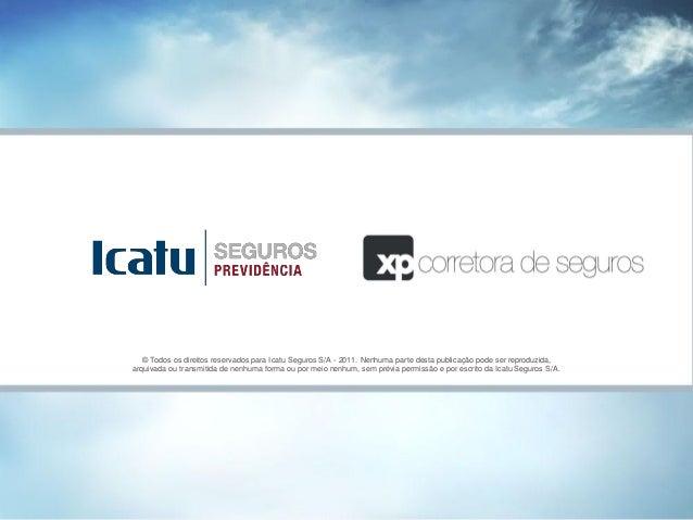 © Todos os direitos reservados para Icatu Seguros S/A - 2011. Nenhuma parte desta publicação pode ser reproduzida,arquivad...
