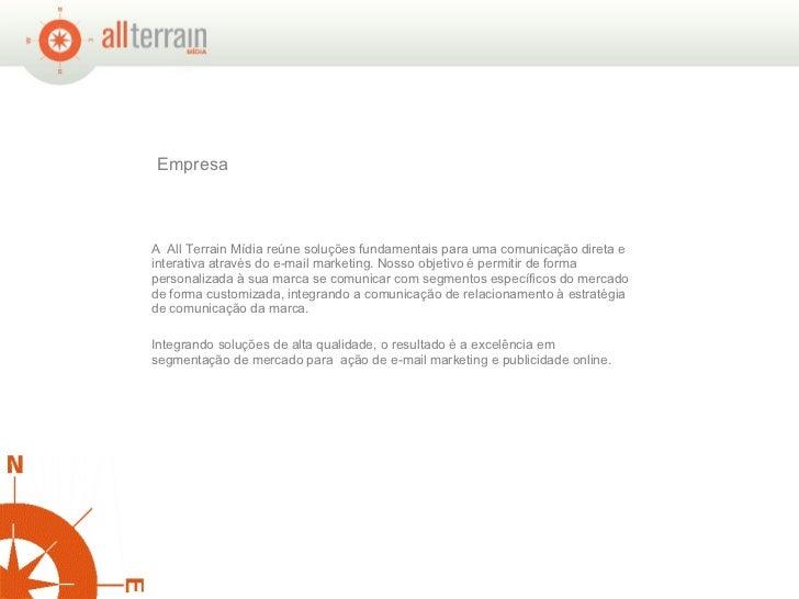 Empresa  A  All Terrain Mídia reúne soluções fundamentais para uma comunicação direta e interativa através do e-mail mark...