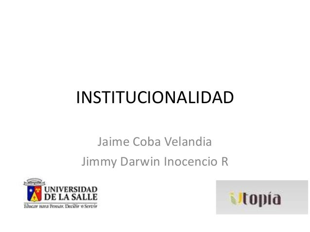 INSTITUCIONALIDAD Jaime Coba Velandia Jimmy Darwin Inocencio R