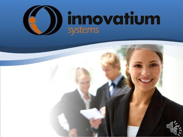 HISTÓRIA  A INNOVATIUM SYSTEMS foi fundada em 2006 no estado de São Paulo, é uma empresa  nacional que atua na área de tec...