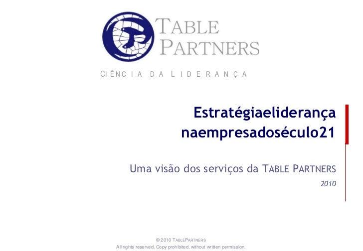 Estratégiaeliderança naempresadoséculo21<br />Uma visão dos serviços da TABLE PARTNERS<br />2010<br />