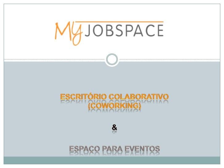  MYJOBSPACE      É um misto de coworking e incubadora que além do espaço,       oferece uma rede de apoio para pequenos ...