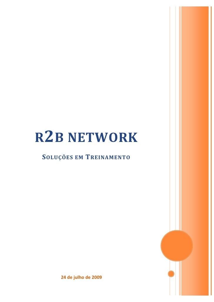 R2B NETWORK S OLUÇÕES EM T REINAMENTO          24 de julho de 2009