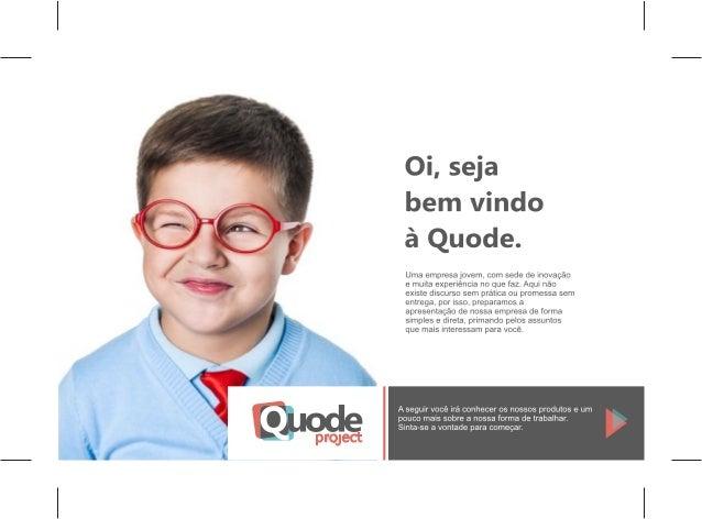 Oi,  seja bem vindo á Quode.   Uma empresa jovem.  com sede de inovagáo e muita experiéncia no que faz.  Aqui náo existe d...
