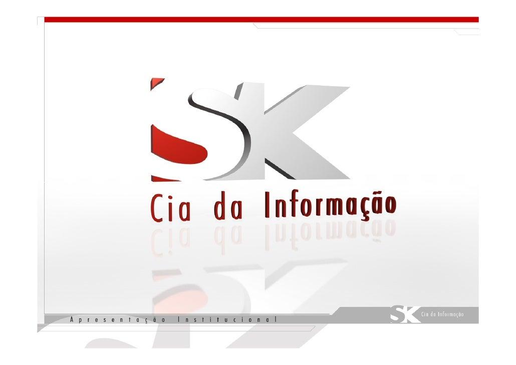 A Empresa     A SK Cia da Informação é uma agência de serviços em consultoria e pesquisas com o propósito de apontar aos s...