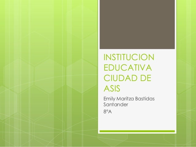 INSTITUCION EDUCATIVA CIUDAD DE ASIS Emily Maritza Bastidas Santander 8°A