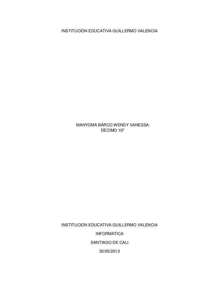 INSTITUCION EDUCATIVA GUILLERMO VALENCIA MANYOMA BARCO WENDY VANESSA DECIMO 10º INSTITUCION EDUCATIVA GUILLERMO VALENCIA I...