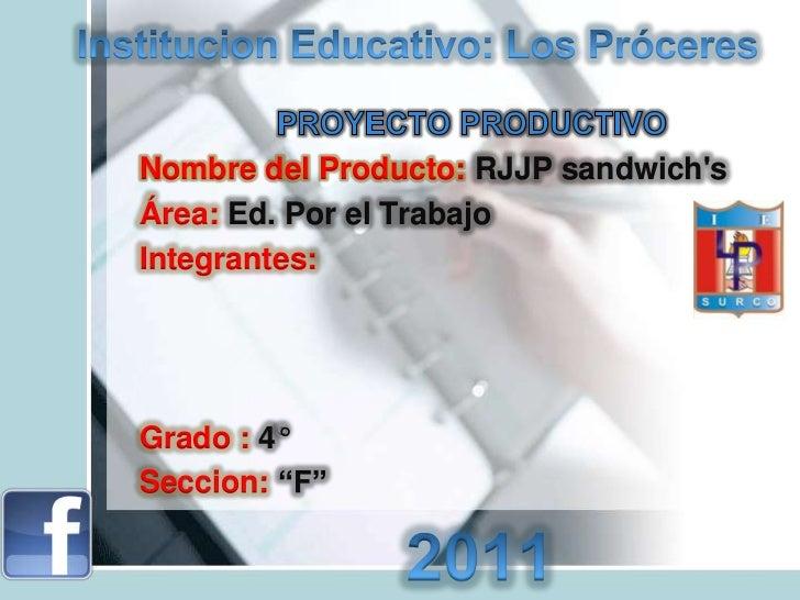 """Nombre del Producto: RJJP sandwichsÁrea: Ed. Por el TrabajoIntegrantes:Grado : 4°Seccion: """"F"""""""